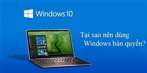 Lợi ích của việc sử dụng Windows 10 bản quyền