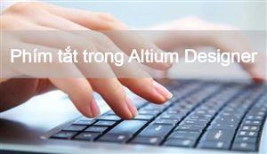 Tổng hợp các phím tắt trong phân mềm Altium Designer