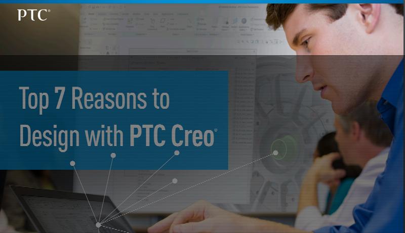 7 lý do để thiết kế với PTC Creo